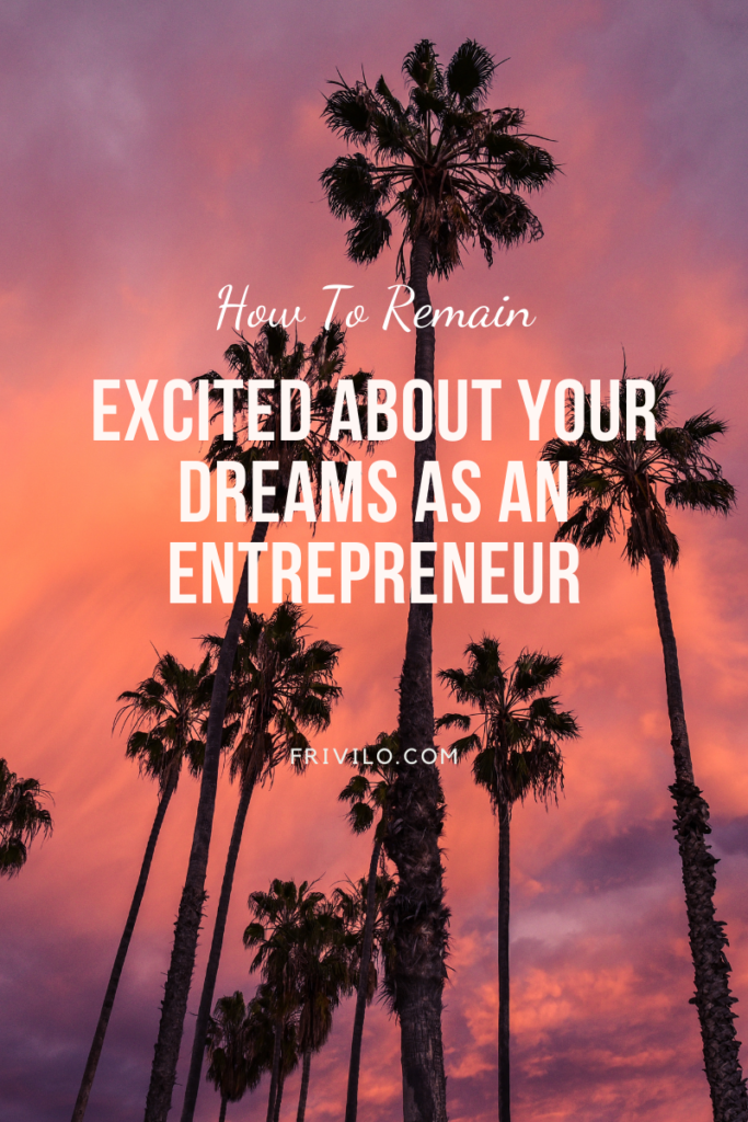 How to remain Excited about your dreams as an entrepreneur - Frivilo